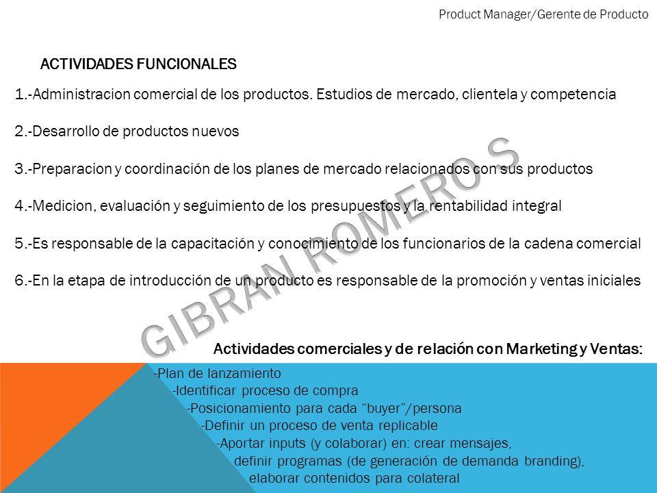 Product Manager/Gerente de Producto 1.-Administracion comercial de los productos. Estudios de mercado, clientela y competencia 2.-Desarrollo de produc