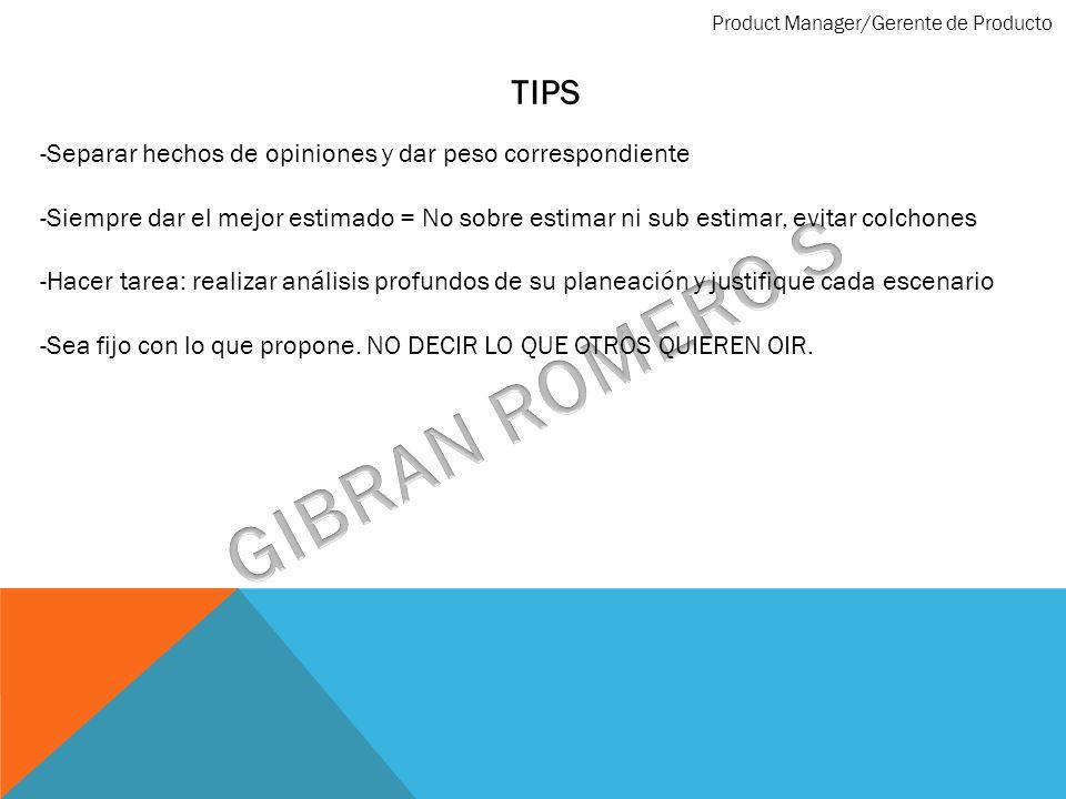 Product Manager/Gerente de Producto TIPS -Separar hechos de opiniones y dar peso correspondiente -Siempre dar el mejor estimado = No sobre estimar ni