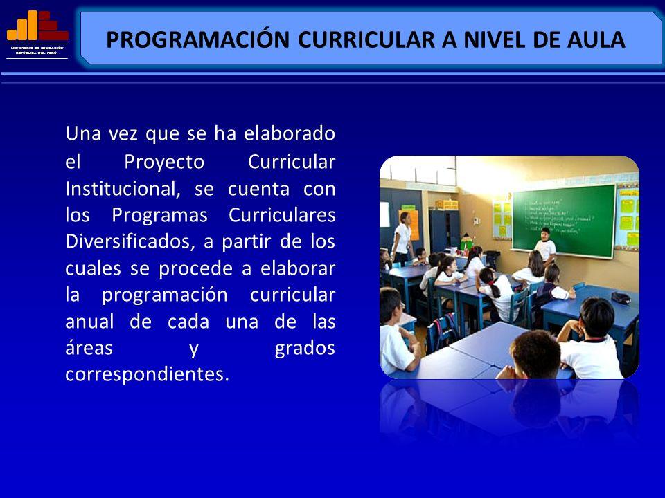 MINISTERIO DE EDUCACIÓN REPÚBLICA DEL PERÚ PROGRAMACIÓN CURRICULAR A NIVEL DE AULA Una vez que se ha elaborado el Proyecto Curricular Institucional, s