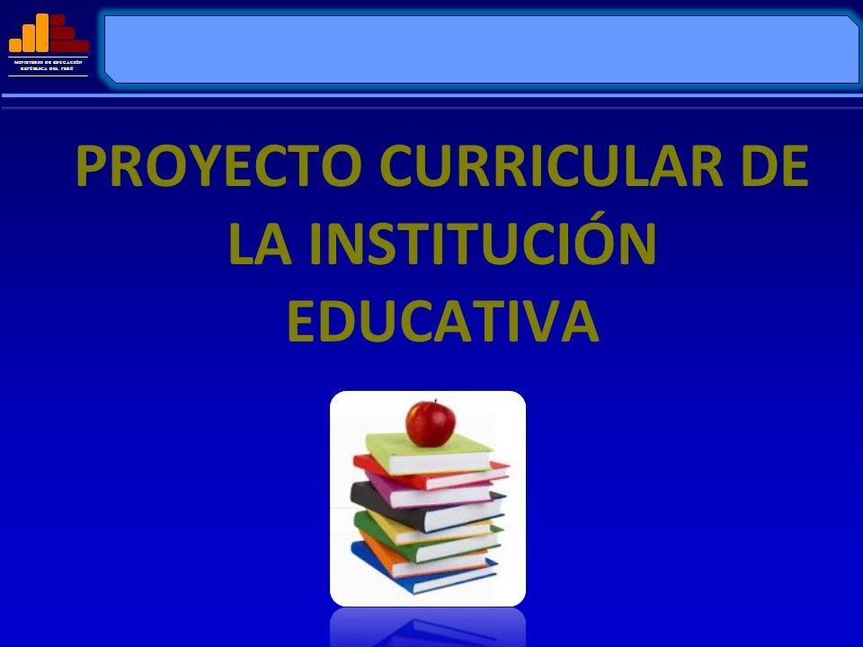 MINISTERIO DE EDUCACIÓN REPÚBLICA DEL PERÚ PROYECTO CURRICULAR DE LA INSTITUCIÓN EDUCATIVA El Proyecto Curricular Institucional es un instrumento de gestión curricular que se construye de manera participativa por toda la comunidad educativa, en el marco del Diseño Curricular Nacional y del PEI.