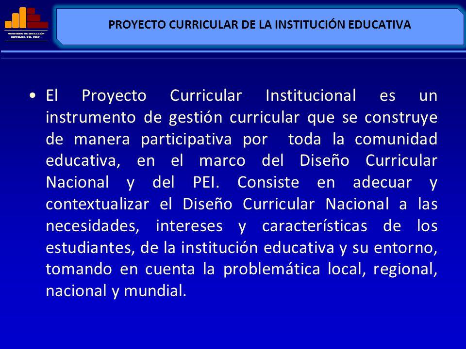 MINISTERIO DE EDUCACIÓN REPÚBLICA DEL PERÚ PROYECTO CURRICULAR DE LA INSTITUCIÓN EDUCATIVA El Proyecto Curricular Institucional es un instrumento de g
