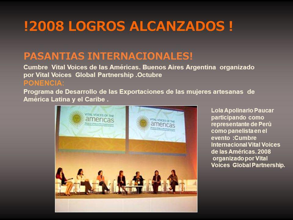 !2008 LOGROS ALCANZADOS ! PASANTIAS INTERNACIONALES! Cumbre Vital Voices de las Américas. Buenos Aires Argentina organizado por Vital Voices Global Pa