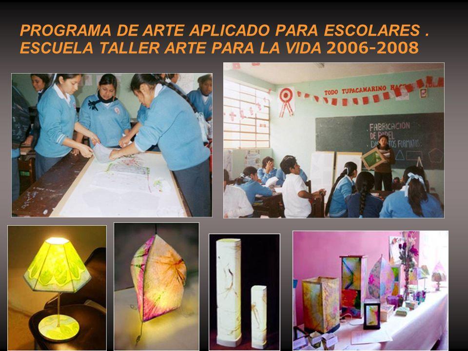 PROGRAMA DE ARTE APLICADO PARA ESCOLARES. ESCUELA TALLER ARTE PARA LA VIDA 2006-2008