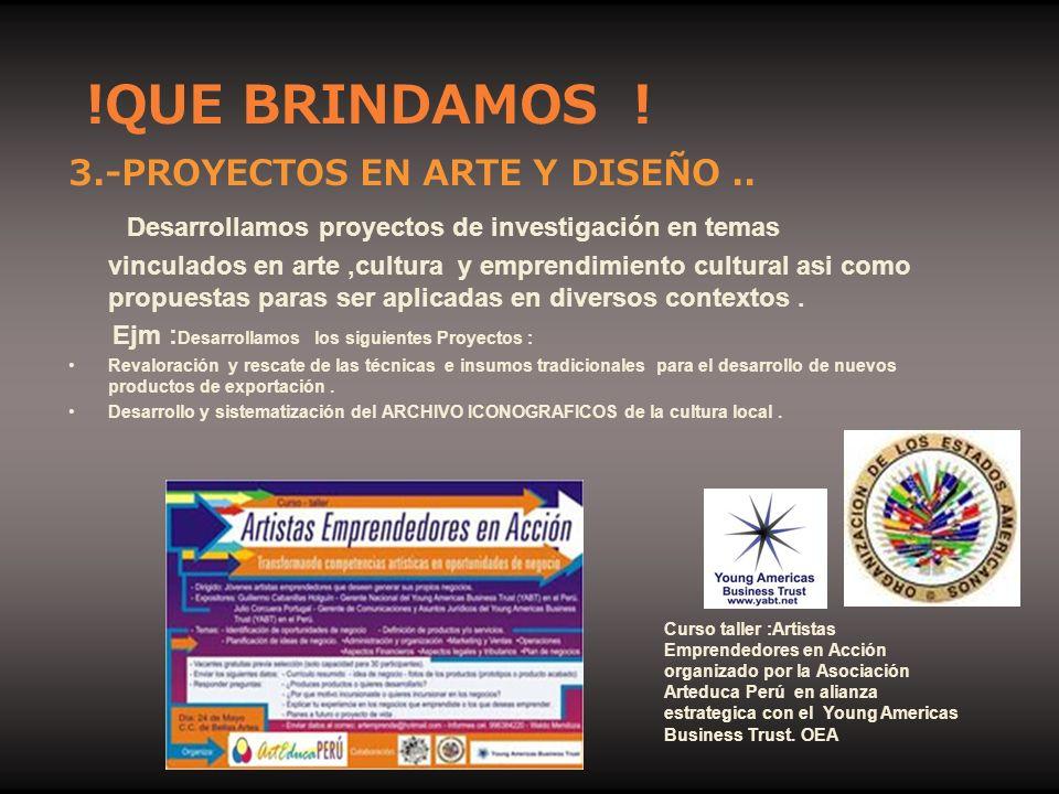 3.-PROYECTOS EN ARTE Y DISEÑO.. Desarrollamos proyectos de investigación en temas vinculados en arte,cultura y emprendimiento cultural asi como propue