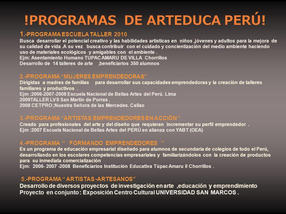 !PROGRAMAS DE ARTEDUCA PERÚ! 1.-PROGRAMA ESCUELA TALLER 2010 Busca desarrollar el potencial creativo y las habilidades artísticas en niños,jóvenes y a