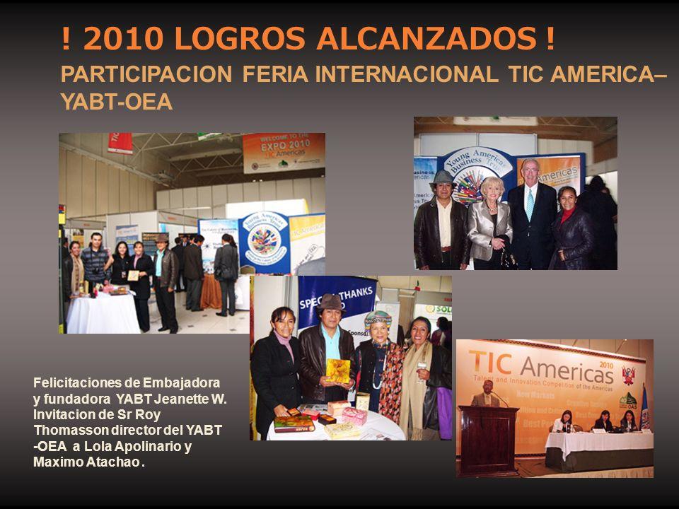 ! 2010 LOGROS ALCANZADOS ! PARTICIPACION FERIA INTERNACIONAL TIC AMERICA– YABT-OEA Felicitaciones de Embajadora y fundadora YABT Jeanette W. Invitacio