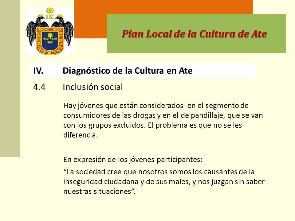 Plan Local de la Cultura de Ate Hay jóvenes que están considerados en el segmento de consumidores de las drogas y en el de pandillaje, que se van con los grupos excluidos.