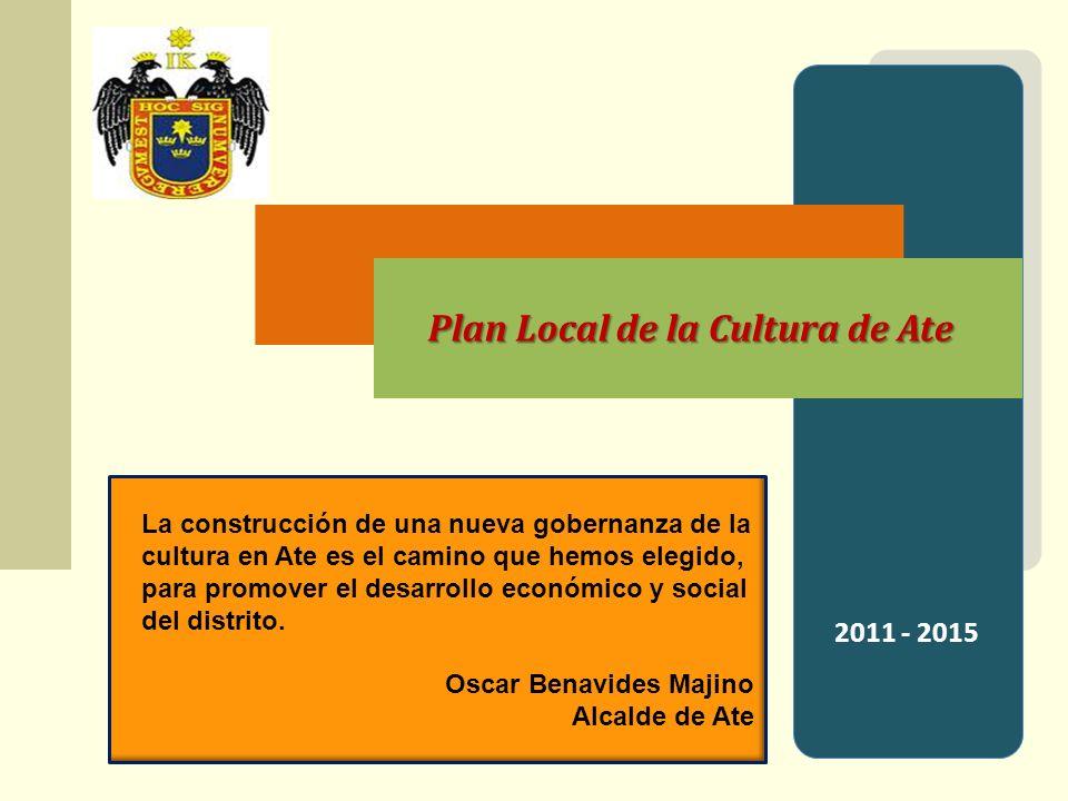 2011 - 2015 Plan Local de la Cultura de Ate La construcción de una nueva gobernanza de la cultura en Ate es el camino que hemos elegido, para promover el desarrollo económico y social del distrito.
