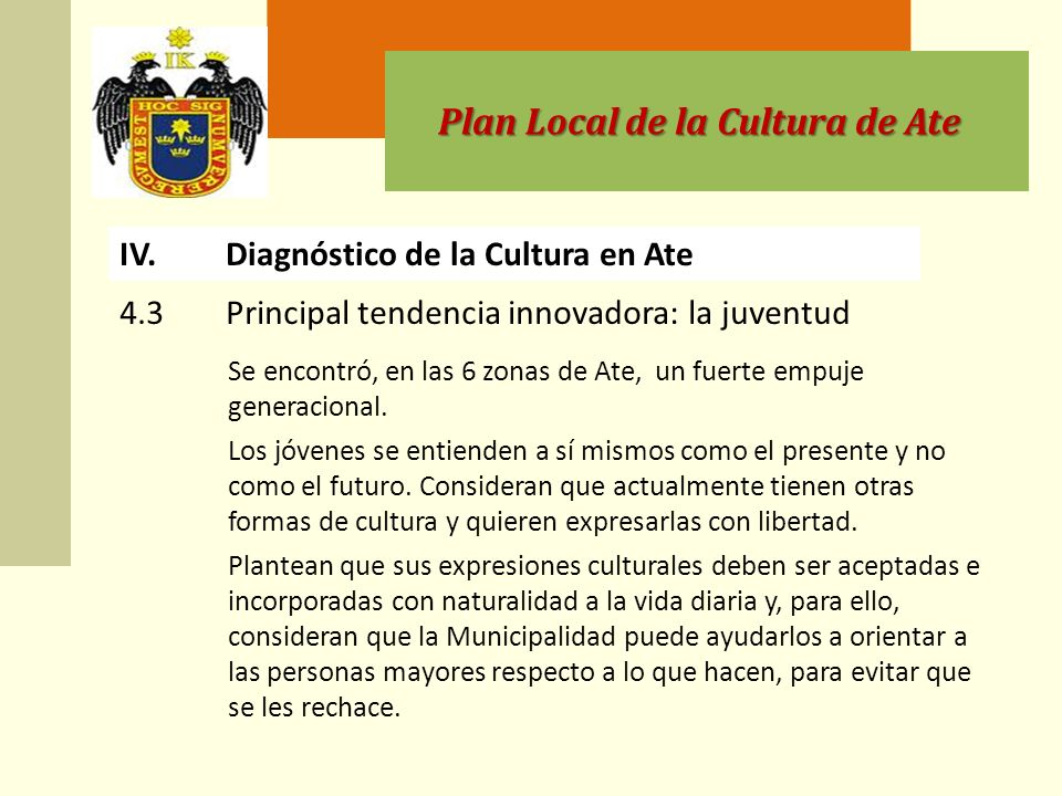 Plan Local de la Cultura de Ate IV.Diagnóstico de la Cultura en Ate 4.3Principal tendencia innovadora: la juventud Se encontró, en las 6 zonas de Ate, un fuerte empuje generacional.