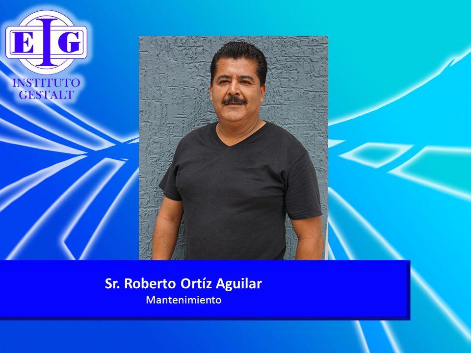 Sr. Roberto Ortíz Aguilar Mantenimiento