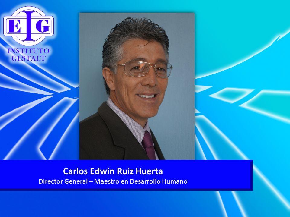 Carlos Edwin Ruiz Huerta Director General – Maestro en Desarrollo Humano