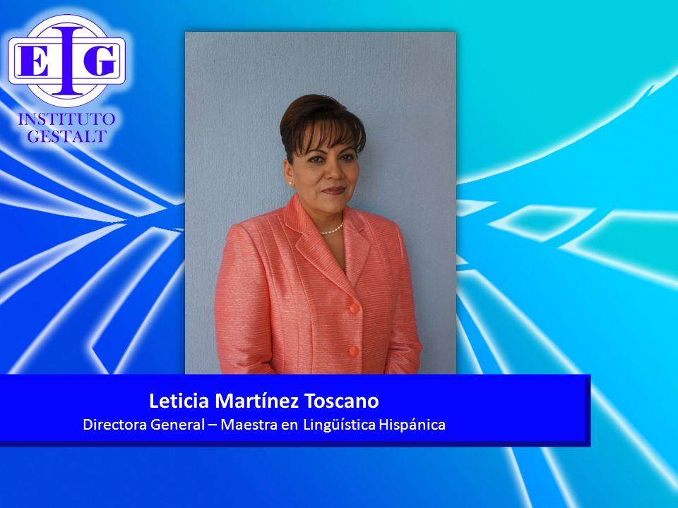 Leticia Martínez Toscano Directora General – Maestra en Lingüística Hispánica