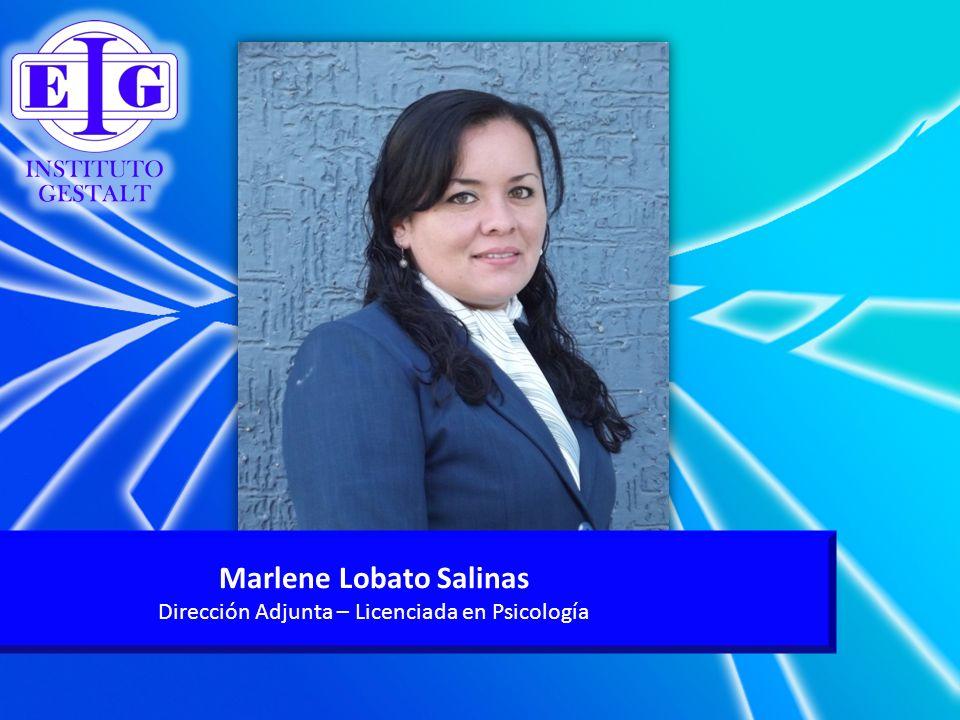 Marlene Lobato Salinas Dirección Adjunta – Licenciada en Psicología