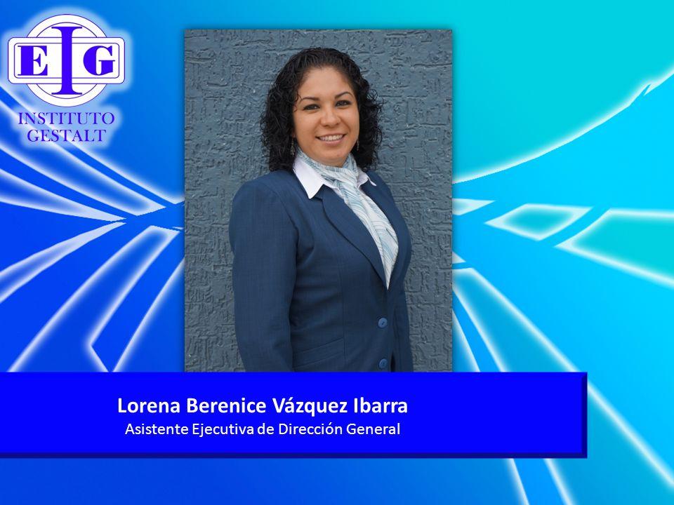 Lorena Berenice Vázquez Ibarra Asistente Ejecutiva de Dirección General