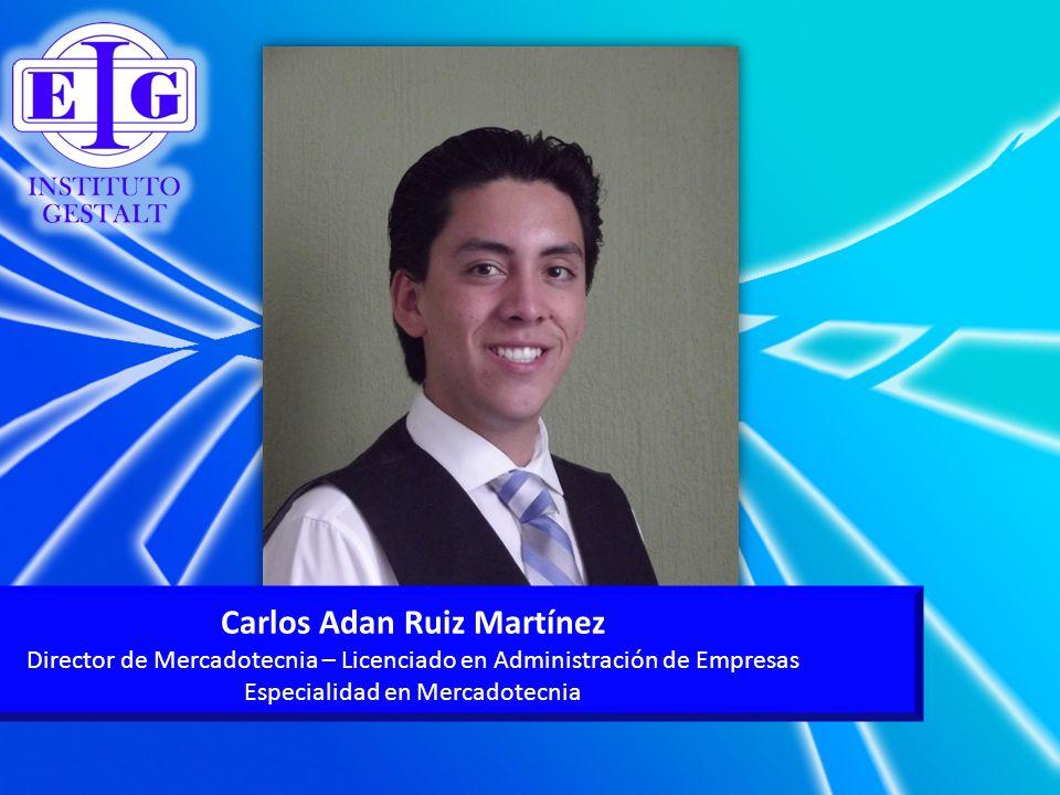Carlos Adan Ruiz Martínez Director de Mercadotecnia – Licenciado en Administración de Empresas Especialidad en Mercadotecnia