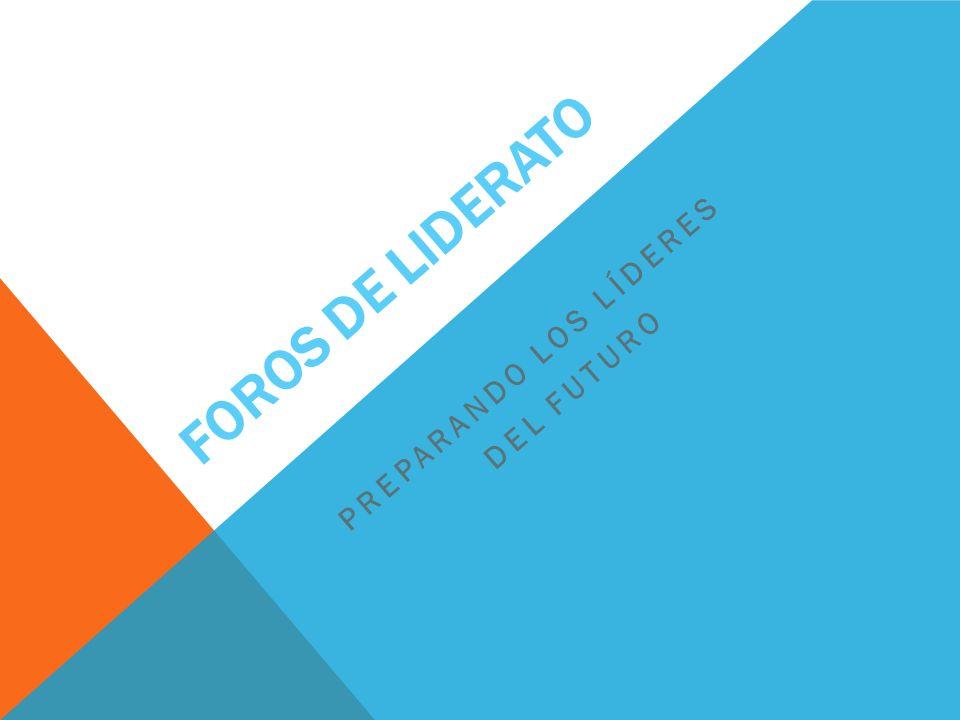 FOROS DE LIDERATO PREPARANDO LOS LÍDERES DEL FUTURO