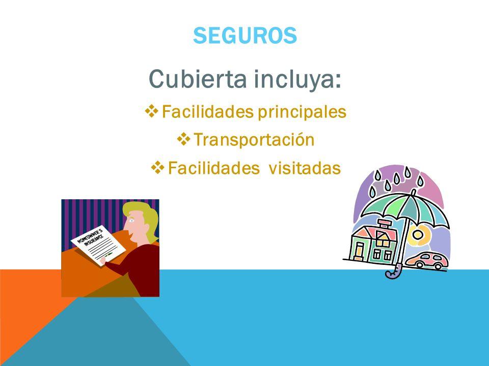 SEGUROS Cubierta incluya: Facilidades principales Transportación Facilidades visitadas