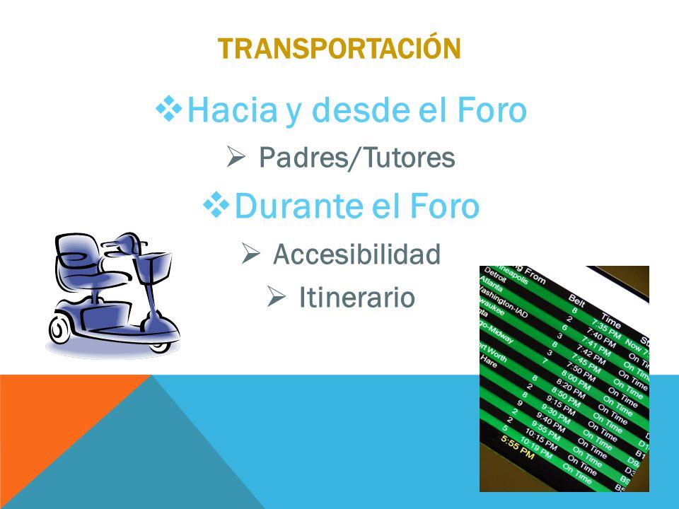 TRANSPORTACIÓN Hacia y desde el Foro Padres/Tutores Durante el Foro Accesibilidad Itinerario