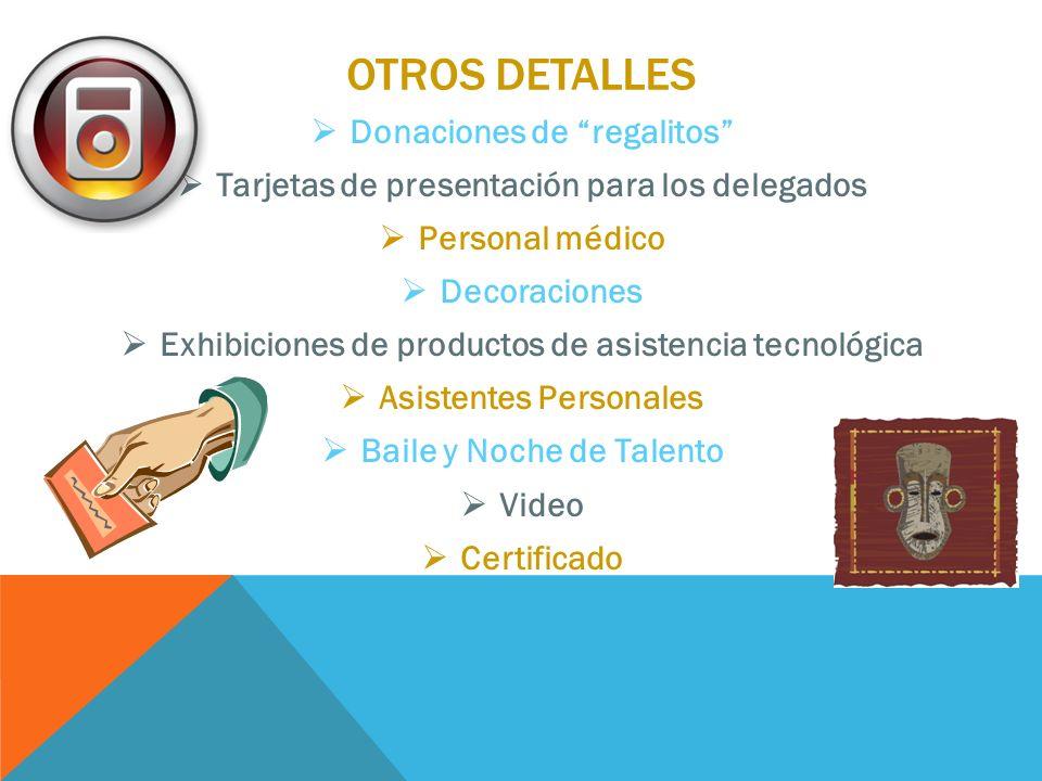 OTROS DETALLES Donaciones de regalitos Tarjetas de presentación para los delegados Personal médico Decoraciones Exhibiciones de productos de asistencia tecnológica Asistentes Personales Baile y Noche de Talento Video Certificado