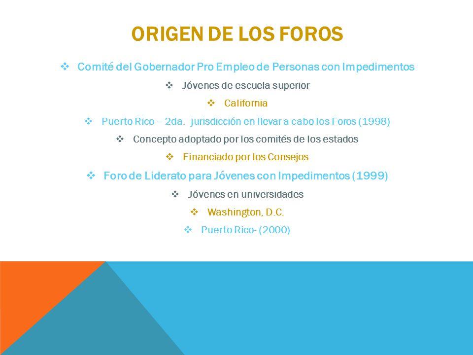 ORIGEN DE LOS FOROS Comité del Gobernador Pro Empleo de Personas con Impedimentos Jóvenes de escuela superior California Puerto Rico – 2da. jurisdicci