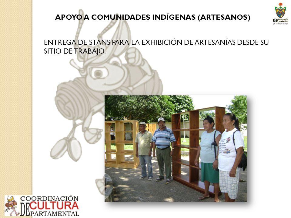 APOYO A COMUNIDADES INDÍGENAS (ARTESANOS) ENTREGA DE STANS PARA LA EXHIBICIÓN DE ARTESANÍAS DESDE SU SITIO DE TRABAJO.