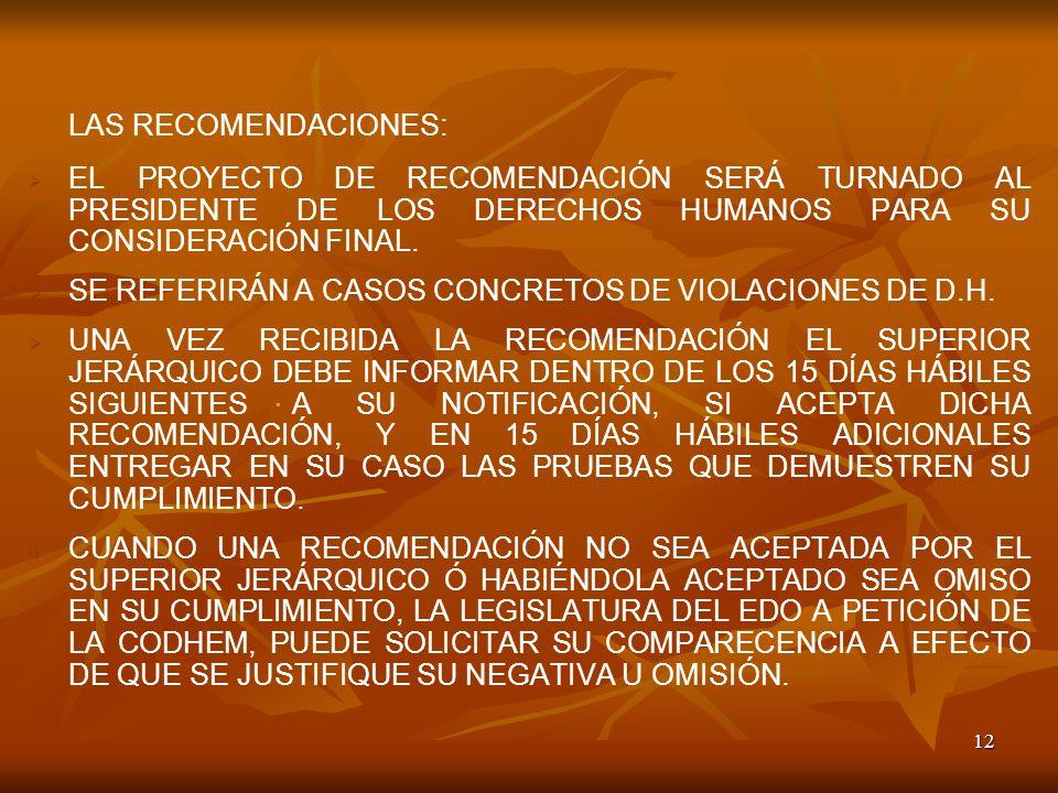 12 LAS RECOMENDACIONES: EL PROYECTO DE RECOMENDACIÓN SERÁ TURNADO AL PRESIDENTE DE LOS DERECHOS HUMANOS PARA SU CONSIDERACIÓN FINAL. SE REFERIRÁN A CA