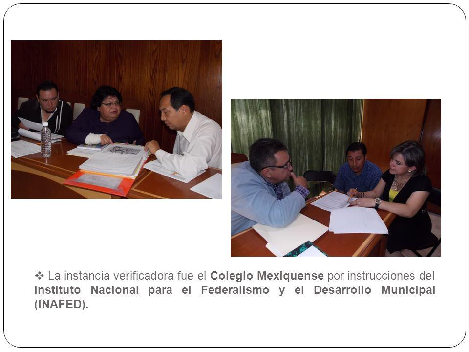 La instancia verificadora fue el Colegio Mexiquense por instrucciones del Instituto Nacional para el Federalismo y el Desarrollo Municipal (INAFED).