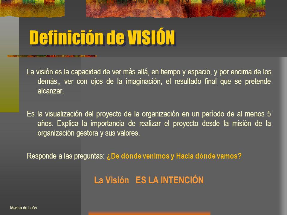 Definición de VISIÓN La visión es la capacidad de ver más allá, en tiempo y espacio, y por encima de los demás,, ver con ojos de la imaginación, el resultado final que se pretende alcanzar.