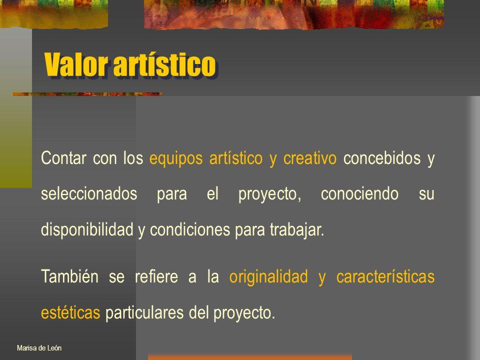 Valor artístico Contar con los equipos artístico y creativo concebidos y seleccionados para el proyecto, conociendo su disponibilidad y condiciones para trabajar.