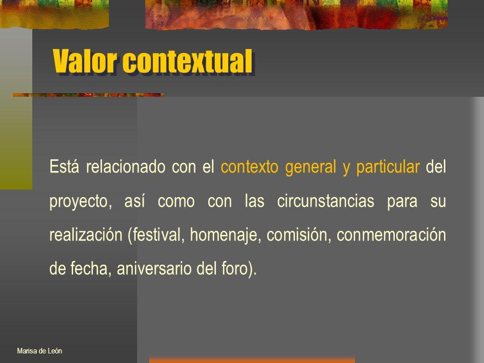 Valor contextual Está relacionado con el contexto general y particular del proyecto, así como con las circunstancias para su realización (festival, homenaje, comisión, conmemoración de fecha, aniversario del foro).
