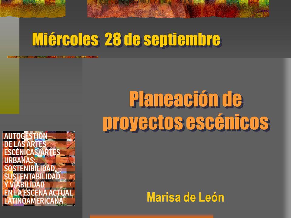 Planeación de proyectos escénicos Miércoles 28 de septiembre Marisa de León