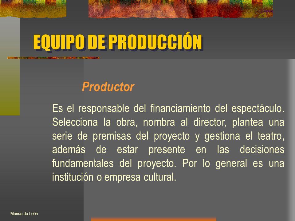 EQUIPO DE PRODUCCIÓN Productor Es el responsable del financiamiento del espectáculo.