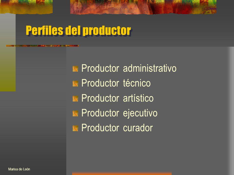 Perfiles del productor Productor administrativo Productor técnico Productor artístico Productor ejecutivo Productor curador Marisa de León