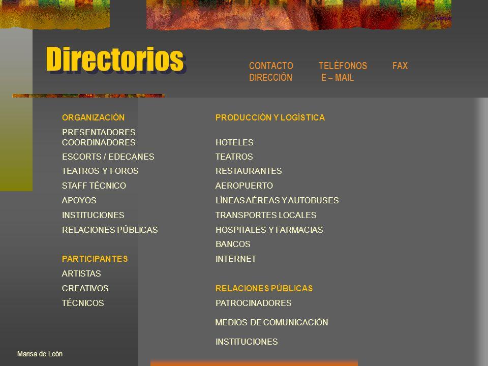 Directorios ORGANIZACIÓNPRODUCCIÓN Y LOGÍSTICA PRESENTADORES COORDINADORESHOTELES ESCORTS / EDECANESTEATROS TEATROS Y FOROSRESTAURANTES STAFF TÉCNICOAEROPUERTO APOYOSLÍNEAS AÉREAS Y AUTOBUSES INSTITUCIONESTRANSPORTES LOCALES RELACIONES PÚBLICASHOSPITALES Y FARMACIAS BANCOS PARTICIPANTESINTERNET ARTISTAS CREATIVOSRELACIONES PÚBLICAS TÉCNICOSPATROCINADORES MEDIOS DE COMUNICACIÓN INSTITUCIONES CONTACTO TELÉFONOS FAX DIRECCIÓN E – MAIL Marisa de León