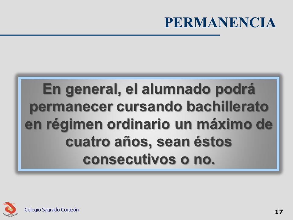 Colegio Sagrado Corazón 17 PERMANENCIA En general, el alumnado podrá permanecer cursando bachillerato en régimen ordinario un máximo de cuatro años, s