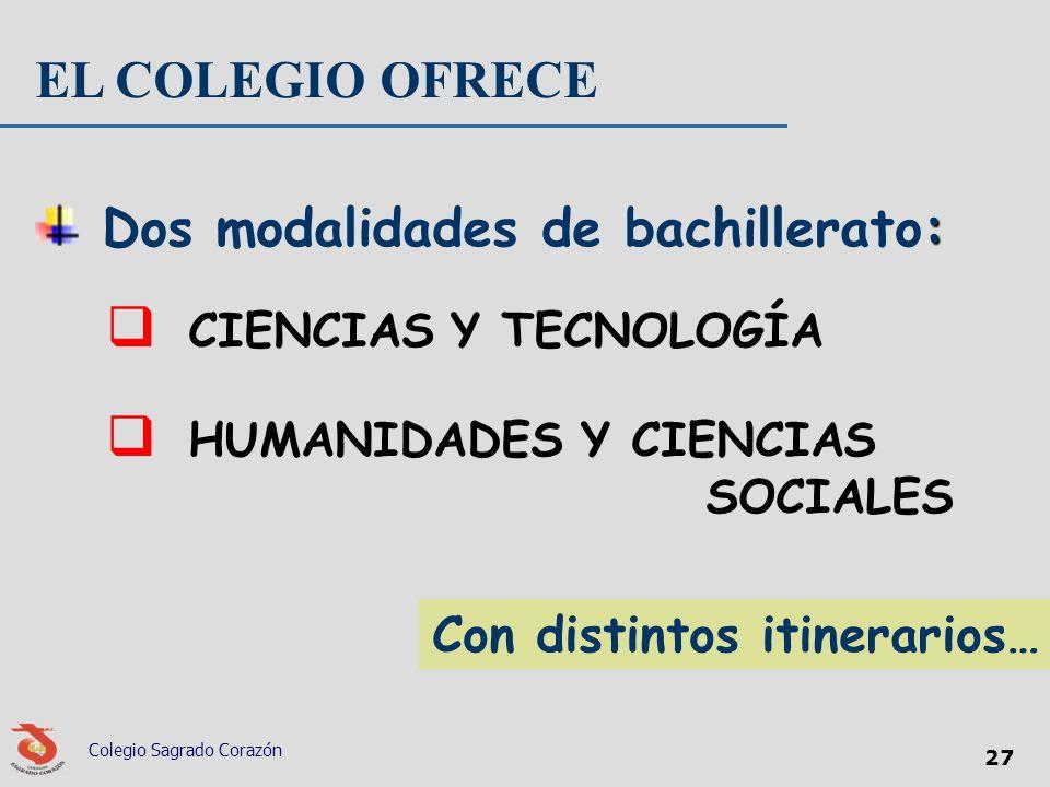 : Dos modalidades de bachillerato: CIENCIAS Y TECNOLOGÍA HUMANIDADES Y CIENCIAS SOCIALES Colegio Sagrado Corazón 27 EL COLEGIO OFRECE Con distintos it