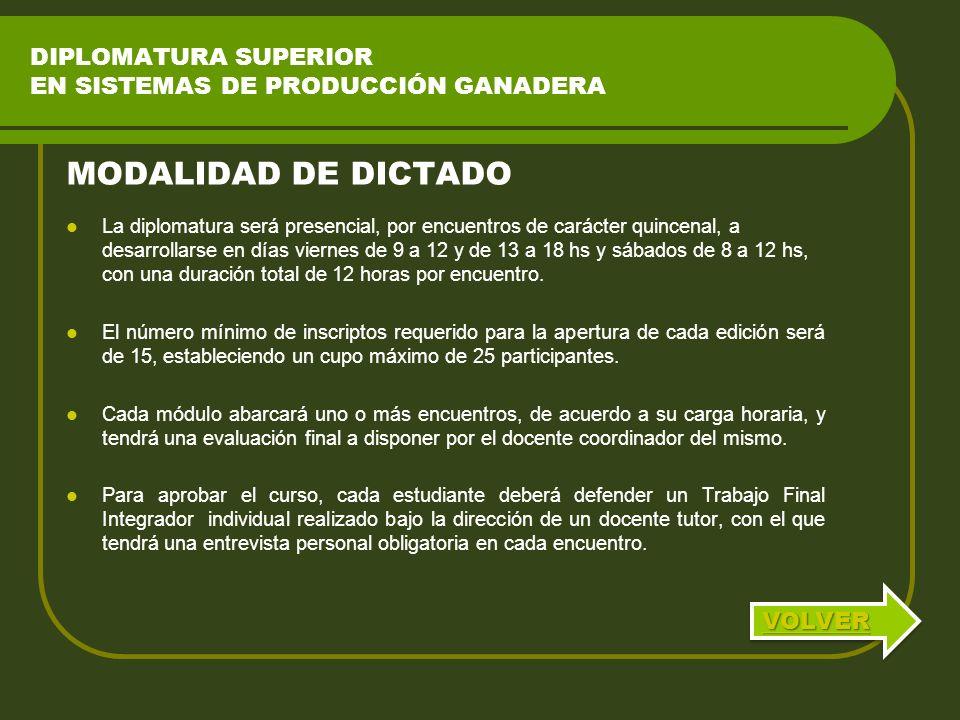 DIPLOMATURA SUPERIOR EN SISTEMAS DE PRODUCCIÓN GANADERA La diplomatura será presencial, por encuentros de carácter quincenal, a desarrollarse en días