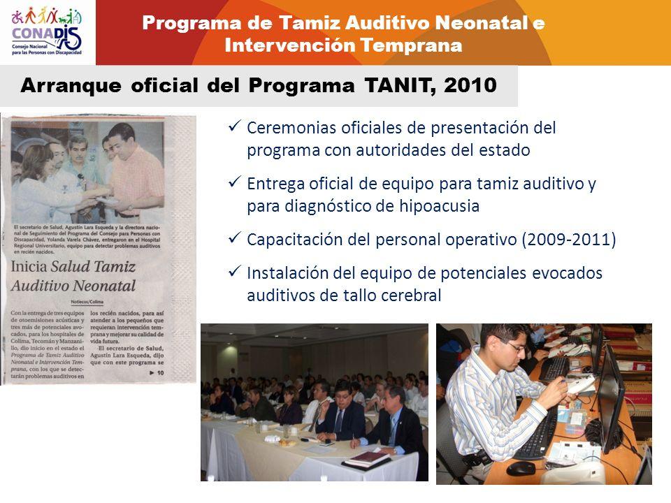 Arranque oficial del Programa TANIT, 2010 Ceremonias oficiales de presentación del programa con autoridades del estado Entrega oficial de equipo para