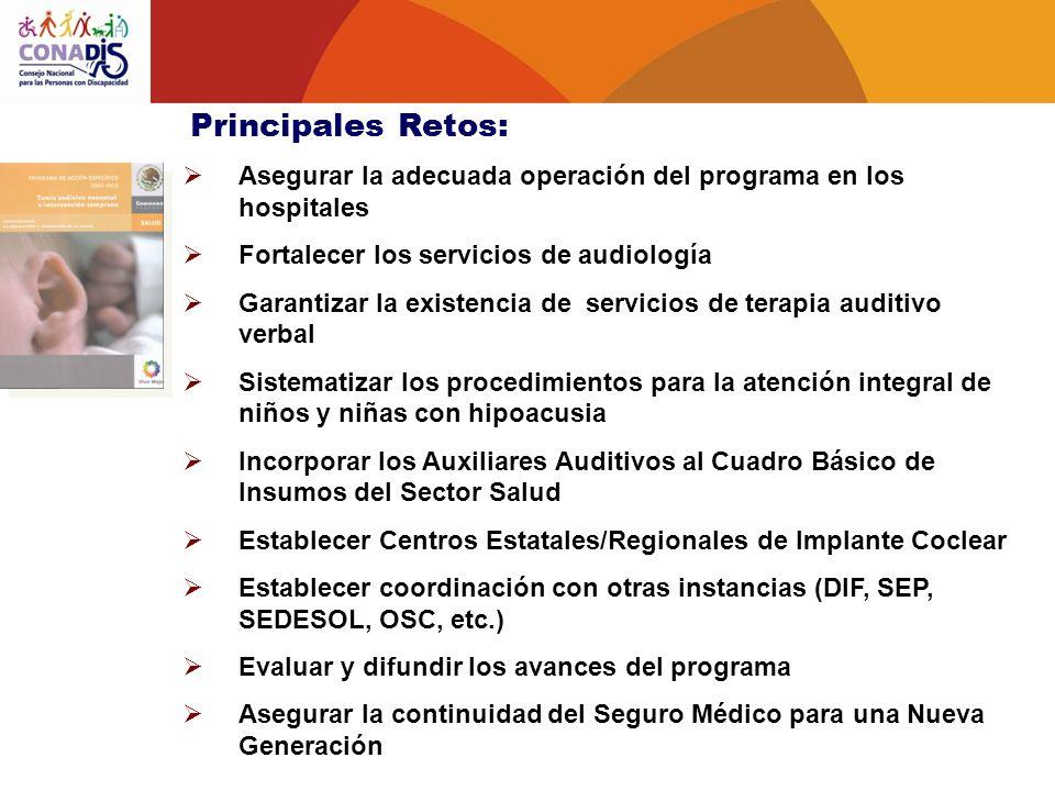 Principales Retos: Asegurar la adecuada operación del programa en los hospitales Fortalecer los servicios de audiología Garantizar la existencia de se