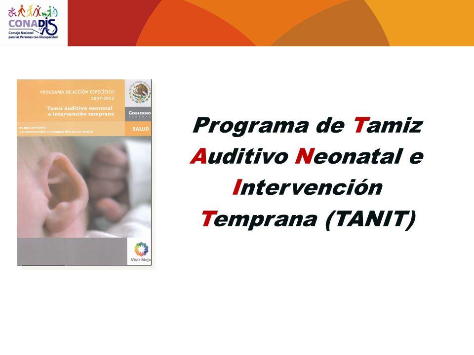 Objetivo general: Garantizar la atención integral de los neonatos con diagnóstico de hipoacusia y sordera para contribuir a su plena integración e inclusión social Programa de Tamiz Auditivo Neonatal e Intervención Temprana