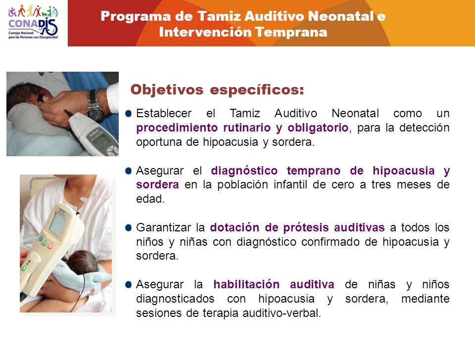 Establecer el Tamiz Auditivo Neonatal como un procedimiento rutinario y obligatorio, para la detección oportuna de hipoacusia y sordera. Asegurar el d