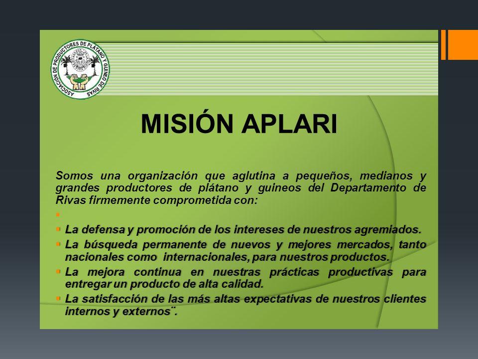 MISIÓN APLARI Somos una organización que aglutina a pequeños, medianos y grandes productores de plátano y guineos del Departamento de Rivas firmemente