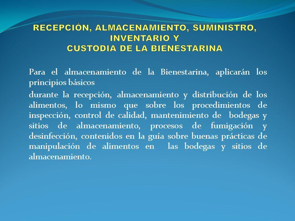 Para el almacenamiento de la Bienestarina, aplicarán los principios básicos durante la recepción, almacenamiento y distribución de los alimentos, lo m