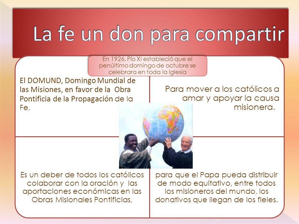 El DOMUND, Domingo Mundial de las Misiones, en favor de la Obra Pontificia de la Propagación de la Fe, Para mover a los católicos a amar y apoyar la causa misionera.