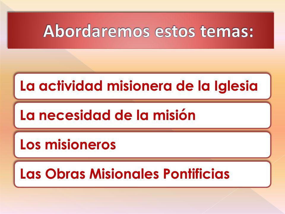 La actividad misionera de la IglesiaLa necesidad de la misiónLos misionerosLas Obras Misionales Pontificias