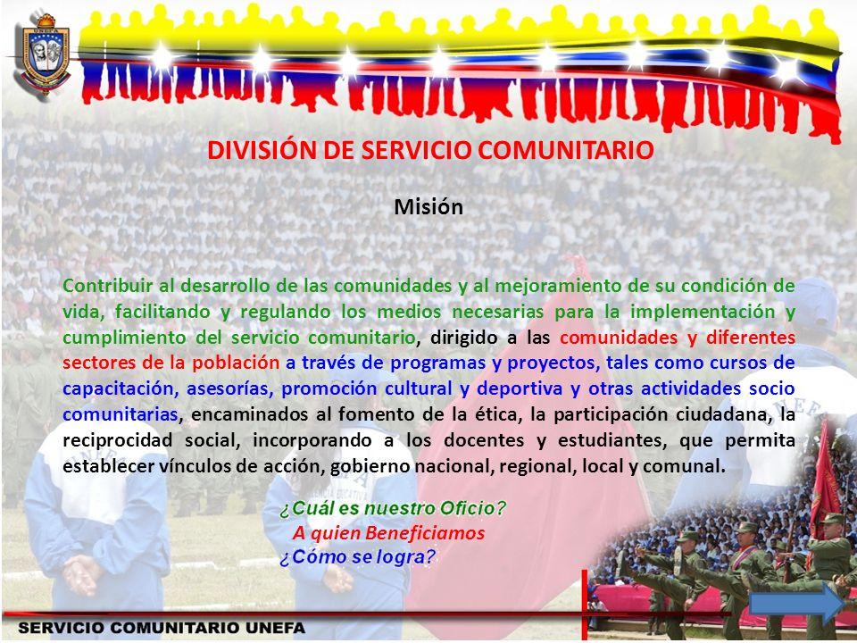 DIVISIÓN DE SERVICIO COMUNITARIO Misión Contribuir al desarrollo de las comunidades y al mejoramiento de su condición de vida, facilitando y regulando