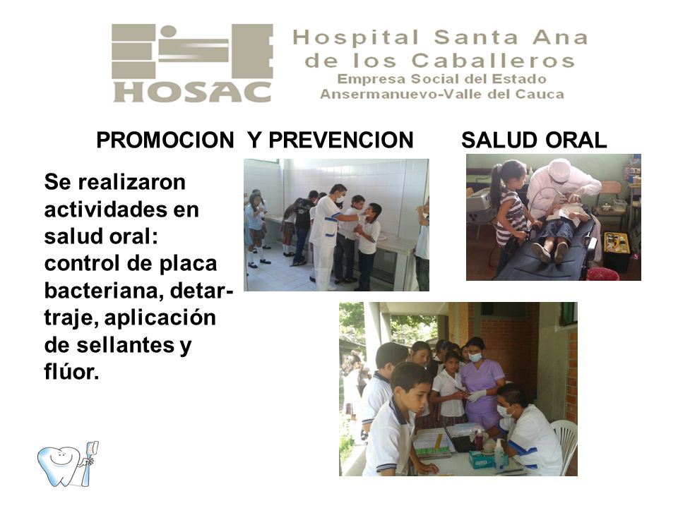 Se realizaron actividades en salud oral: control de placa bacteriana, detar- traje, aplicación de sellantes y flúor.