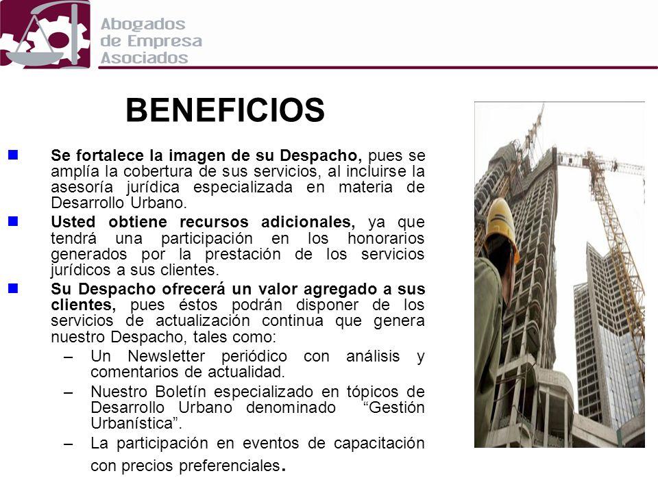 SERVICIOS JURÍDICOS QUE PUDIESEN OFRECERSE A SUS CLIENTES Asesoría especializada para la interpretación, aplicación y cumplimiento de la normatividad en materia de Desarrollo Urbano.