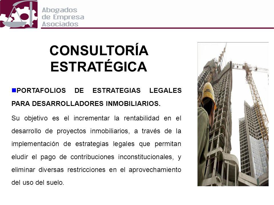 CONSULTORÍA ESTRATÉGICA PORTAFOLIOS DE ESTRATEGIAS LEGALES PARA DESARROLLADORES INMOBILIARIOS. PORTAFOLIOS DE ESTRATEGIAS LEGALES PARA DESARROLLADORES
