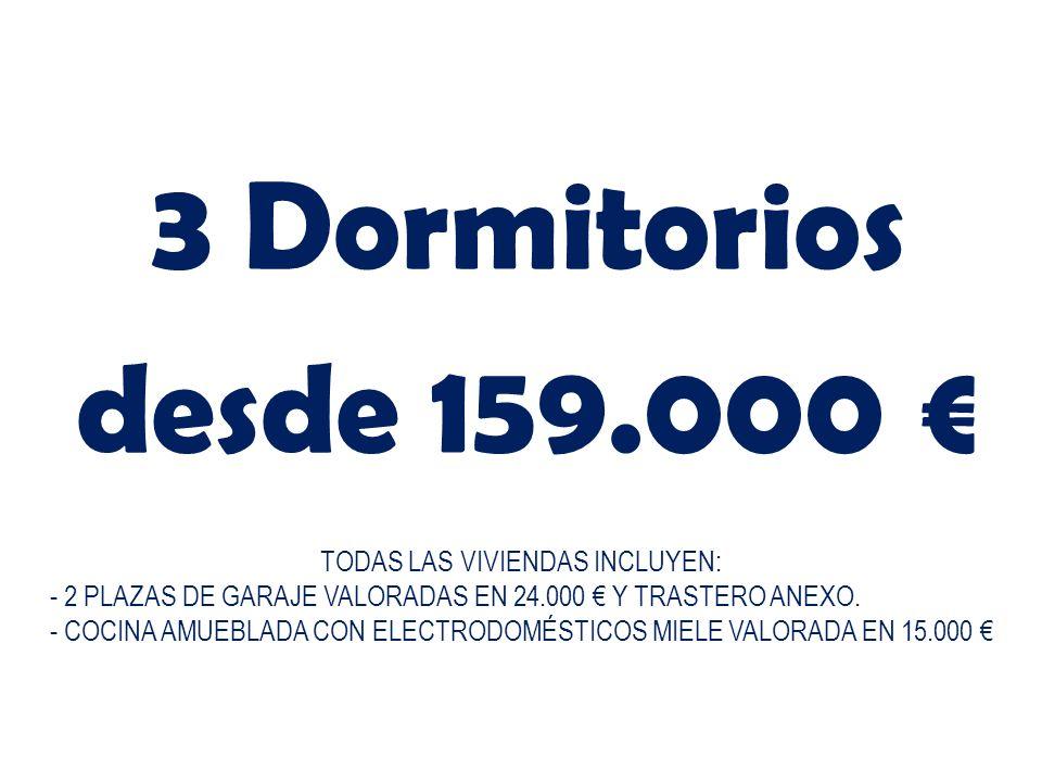3 Dormitorios desde 159.000 TODAS LAS VIVIENDAS INCLUYEN: - 2 PLAZAS DE GARAJE VALORADAS EN 24.000 Y TRASTERO ANEXO. - COCINA AMUEBLADA CON ELECTRODOM